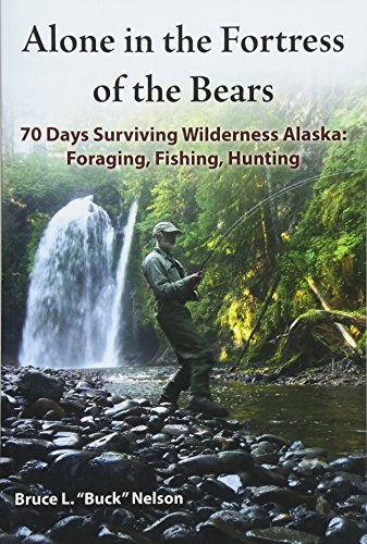 9781517399092: Alone in the Fortress of the Bears: 70 Days Surviving Wilderness Alaska: Foraging, Fishing, Hunting