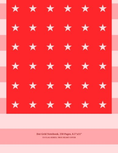 "9781517402570: Dot Grid Notebook, 250 Pages, 8""x11"", US Flag Series, True Heart Cover: For Sketches, Notes, Drawing & Design, Made In America"