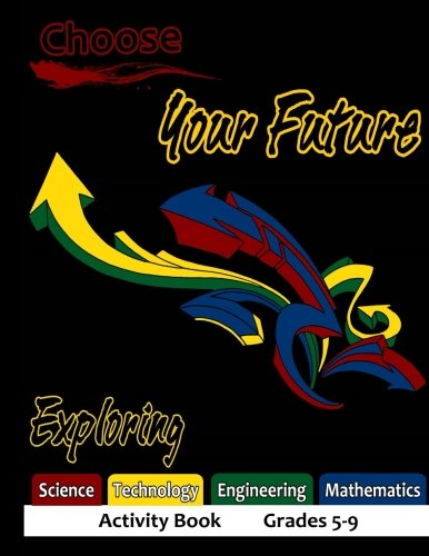Choose Your Future Exploring Science Technology Engineering: Edward W Smith