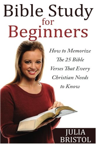 9781517404505: The Bible Study For Beginners - MEMORIZE Bible VERSES That Every Christian Needs (How to Memorize the Bible, Memorize the Bible, The Bible, Bible, Christian)