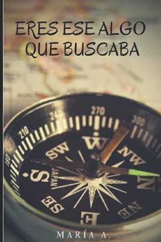 9781517404925: Eres ese Algo que Buscaba (Volume 1) (Spanish Edition)