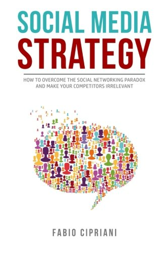 9781517405854: Social Media Strategy: How to overcome the social networking paradox and make your competitors irrelevant