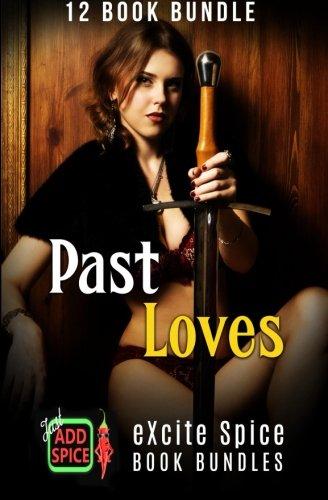 Past Loves: 12 Book Excite Spice MEGA: Kitt, Selena; Lusty,