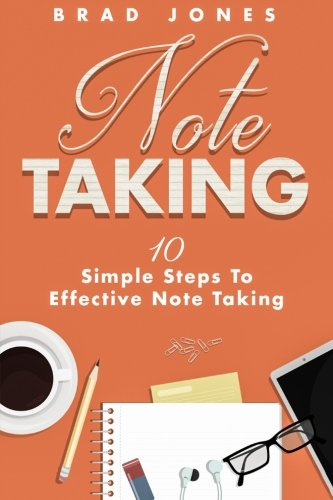 Note Taking: 10 Simple Steps To Effective Note Taking: Jones, Brad