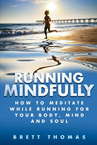 9781517410520: Running Mindfully: How to Meditate While Running for Your Body, Mind and Soul