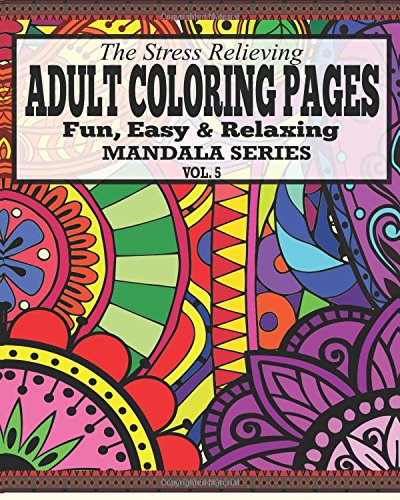 9781517411893: The Stress Relieving Adult Coloring Pages: The Fun, Easy & Relaxing Mandala Series ( Vol .5)