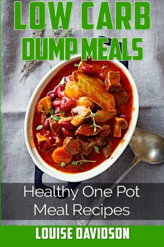 9781517412098: Low Carb Dump Meals: Easy Healthy One Pot Meal Recipes (Volume 1)