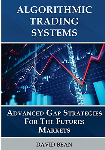 9781517414986: Algorithmic Trading Systems: Advanced Gap Strategies for the Futures Markets