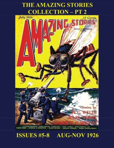 9781517415174: The Amazing Stories Collection - Pt. 2: The Hugo Gernsback SF Classic --- Issues #5-8 --- 390 Pages