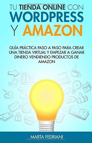 9781517416669: Tu tienda online con WordPress y Amazon: Guia práctica paso a paso para crear una tienda virtual y empezar a ganar dinero vendiendo productos de Amazon