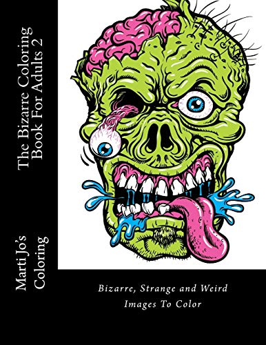 9781517419646: The Bizarre Coloring Book For Adults 2: Bizarre, Strange and Weird Images To Color