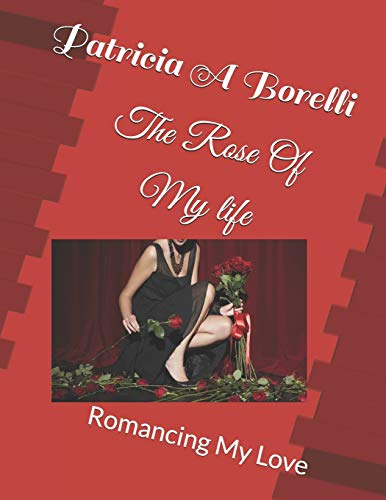 9781517421151: The Rose Of My life: Romancing My Love