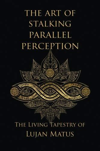 The Art of Stalking Parallel Perception: Revised: Matus, Lujan