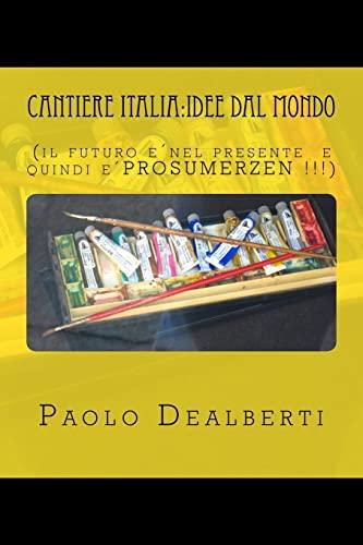 Cantiere Italia: Idee Dal Mondo: (Il Futuro: Dealberti, Paolo