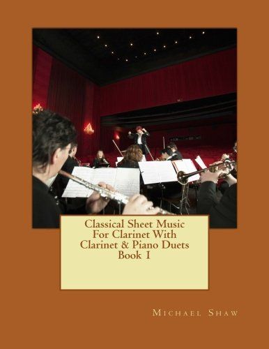 9781517430382: Classical Sheet Music For Clarinet With Clarinet & Piano Duets Book 1: Ten Easy Classical Sheet Music Pieces For Solo Clarinet & Clarinet/Piano Duets (Volume 1)