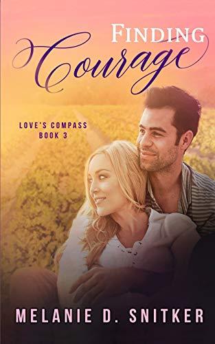 Finding Courage (Love's Compass) (Volume 3): Melanie D. Snitker