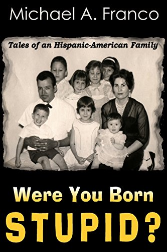9781517435981: Were You Born Stupid? Tales of an Hispanic-American Family