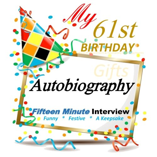 9781517439972: 61st Birthday in All Departments: Fifteen Minute Autobiography, 61st Birthday Gift in all Departments, 61st Birthday Decorations in All Departments