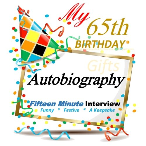 9781517440176: 65th Birthday Gifts in All Departments: Fifteen Minute Autobiography, 65th Birthday Decorations in All Departments, 65th Birthday Cards in All Departments