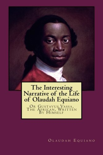 9781517442378: The Interesting Narrative of the Life of Olaudah Equiano: Or Gustavus Vassa, The African, Written By Himself