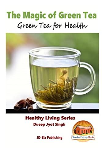 9781517443627: The Magic of Green Tea - Green Tea for Health