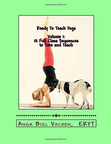 9781517446970: Ready To Teach Yoga: Class Sequences and Workbook (Sequence Set 1 through 12) (Volume 1)