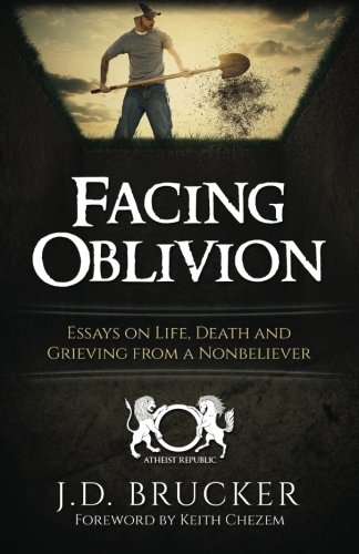 9781517446987: Facing Oblivion: Essays on Life, Death and Grieving from a Nonbeliever