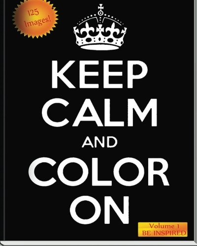 9781517447557: KEEP CALM and COLOR ON: 125 pages of Coloring Goodness! Intended to bring out the KID in you! (Volume 1)