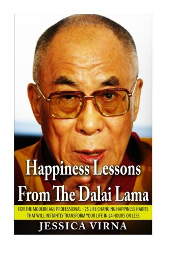 Happiness Lessons From The Dalai Lama: For The Modern Age Professional - 25 Life Changing Happiness...