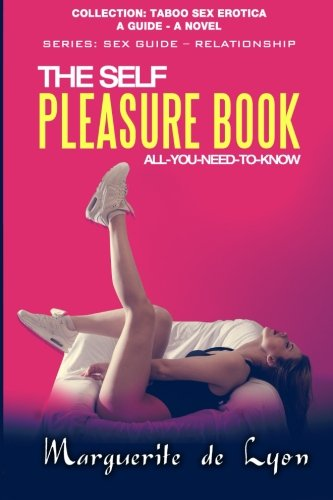 9781517448905: The Self Pleasure Book: All-You-Need-To-Know: A Guide - A Novel (Collection: Taboo Sex Erotica - Series: Sex Guide – Relationship) (Volume 20)