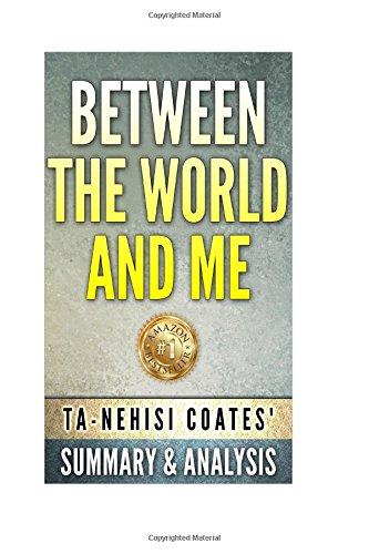 9781517449032: Between The World and Me by Ta-Nehisi Coates | Unofficial Summary & Analysis