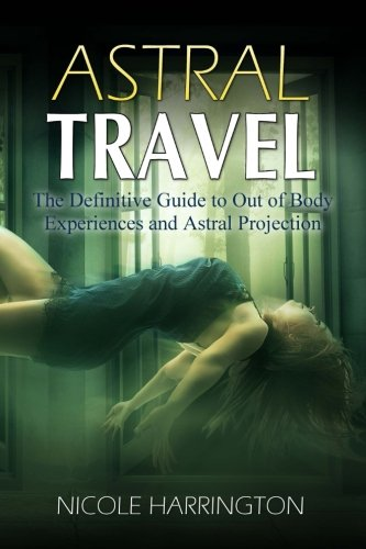 9781517450014: Astral Travel: The Definitive Guide to Out of Body Experiences and Astral Projection