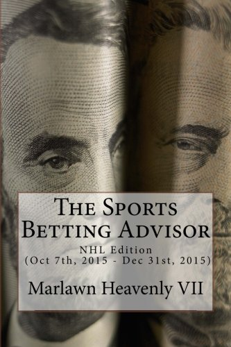 9781517450687: The Sports Betting Advisor: NHL Edition (Oct 7th, 2015 - Dec 31st, 2015) (Volume 22)