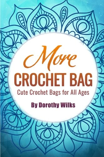 9781517452018: More Crochet Bags: Cute Crochet Bags for All Ages