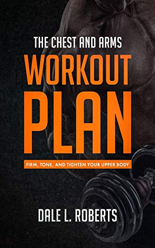 9781517453459: The Chest and Arms Workout Plan: Firm, Tone, and Tighten Your Upper Body