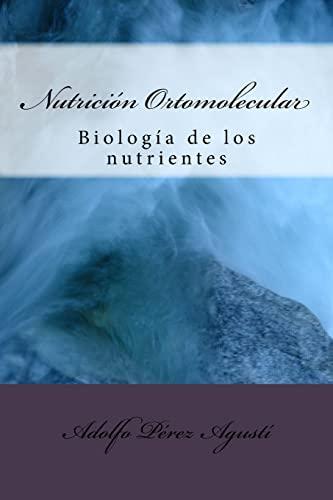 Nutricion Ortomolecular: Biologia de Los Nutrientes (Paperback): Adolfo Perez Agusti