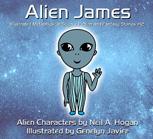 9781517453893: Alien James: Illustrated Metaphysical Science Fiction and Fantasy Stories (Alien Characters) (Volume 12)