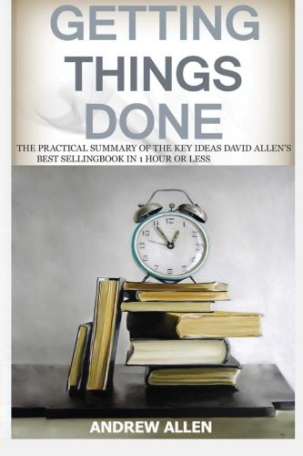 9781517453961: Getting Things Done: The Practical Summary of the key ideas of David Allen's Best Selling Book. 2 in 1 book set (Getting things done, time management, self help, organisational skills, GTD)