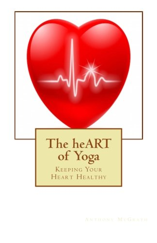 9781517456160: The heART of Yoga: Living an Inspired Life Keeping your Heart Healthy