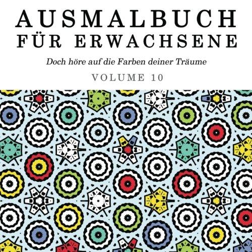 9781517458638: Ausmalbuch für Erwachsene: Doch höre auf die Farben deiner Träume (Mandala Malbuch) (Volume 10) (German Edition)