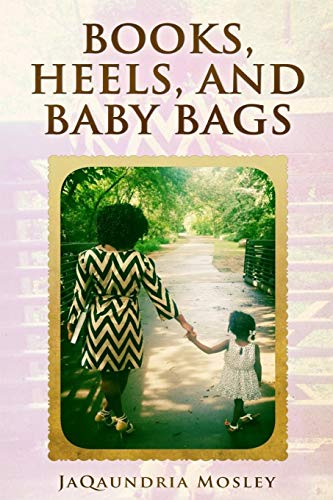 9781517459727: Books, Heels, and Baby Bags: Mentoring to Young Ladies