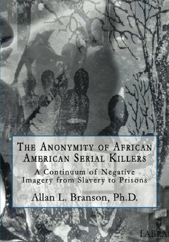 The Anonymity of African American Serial Killers: Branson, Ph. D.