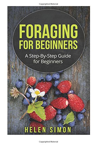 9781517461263: Foraging for Beginners: A Step-By-Step Guide for Beginners