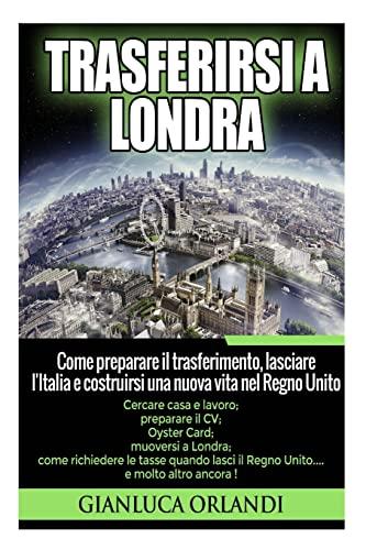 Trasferirsi a Londra: Come preparare il trasferimento, lasciare l'Italia e costruirsi una ...