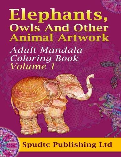 9781517467807: Elephants, Owls And Other Animal Artwork: Adult Mandala Coloring Book Volume 1