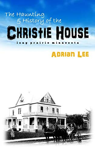 9781517469740: The Haunting and History of the Christie House: Long Prairie, Minnesota