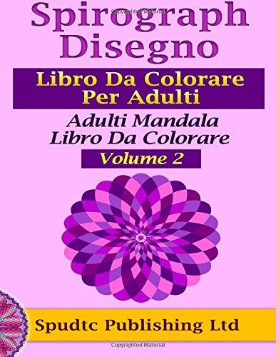9781517473426: Spirograph Disegno Libro Da Colorare Per Adulti: Adulti Mandala Libro Da Colorare Volume 2 (Italian Edition)
