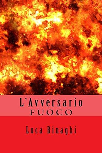 L'Avversario: Fuoco (Il secondo Dono) (Volume 3): Binaghi, Luca