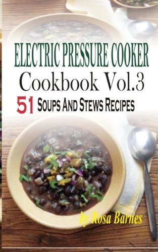 9781517474089: Electric Pressure Cooker Cookbook: Vol.3 51 Electric Pressure Cooker Soups And Stews Recipes