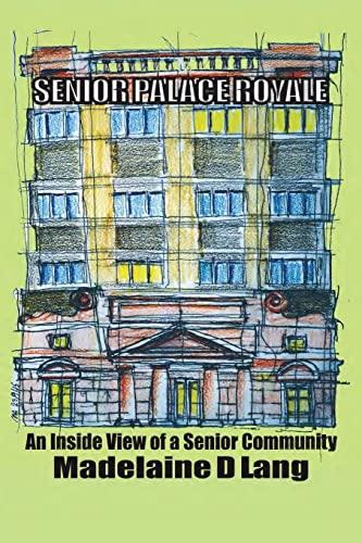 9781517476106: Senior Palace Royale: An Inside View of Senior Community Living